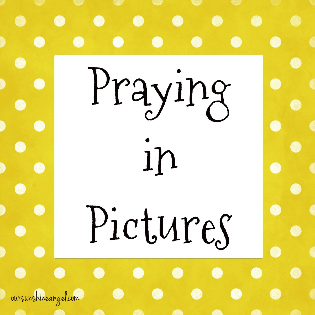 Praying in Pictures